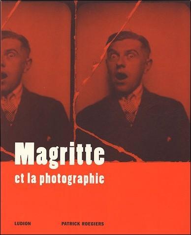 Patrick Roegiers - Magritte et la photographie