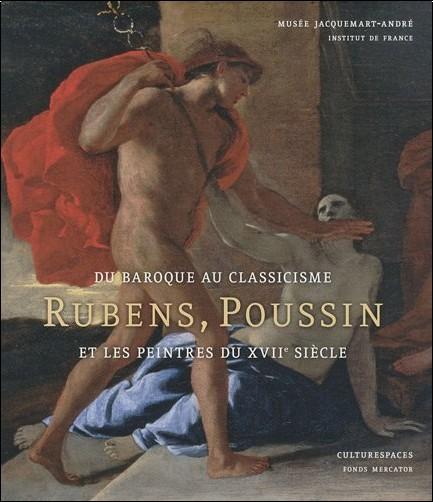 Nicolas Sainte Fare Garnot - Du baroque au classicisme : Rubens, Poussin et les peintres au XVIIe siècle