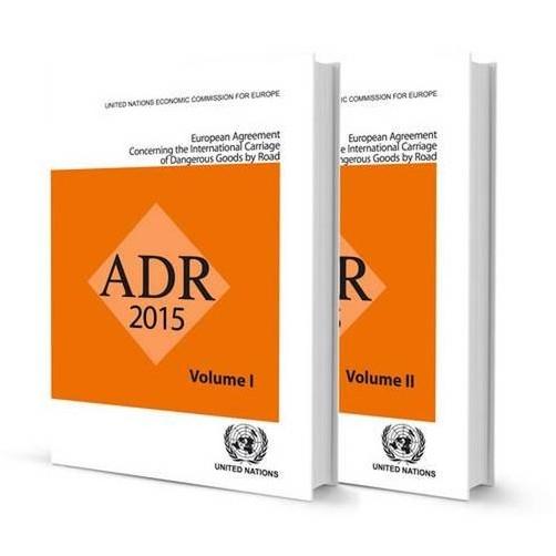 United Nations: Economic Commission for Europe - ADR 2015: Accord Europeen Relatif au Transport International des Marchandises Dangereuses par Route