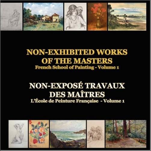 Paul Avram - NON-EXPOSÉ TRAVAUX DES MAÎTRES - L'ÉCOLE FRANÇAISE DE PEINTURE - Volume 1