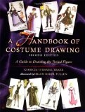 A Handbook of Costume Drawing: A Guide to Drawing the Period Figure for Costume Design Students - Georgia Baker
