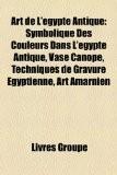 Art de L'Gypte Antique: Symbolique Des Couleurs Dans L'Gypte Antique, Vase Canope, Techniques de Gravure Gyptienne, Art Amarnien