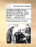 La Laideur Aimable, Et Les Dangers de La Beaut. Pice [Sic] Trouve Dans Les Papiers de Mlle ***. Auteur de La Ccile. ... Volume 2 of 2 - Pierre Antoine De La Place