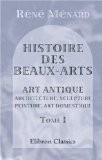 Histoire des beaux-arts: Art antique. Architecture, sculpture, peinture, art domestique. Tome 1 - Réné Ménard