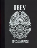 Obey, supply & demand : The art of Shepard Fairey - Shepard Fairey