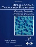 Metallocene-catalyzed polymers: Materials, properties, processing & markets - George M. Benedikt