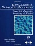 Metallocene-catalyzed polymers: Materials, properties, processing & markets - George M. Benedikt