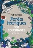 Forêts féeriques: 100 coloriages anti-stress - Marthe MULKEY