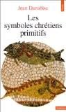 Les symboles chrétiens primitifs - Jean Daniélou