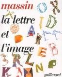 La lettre et l'image : La figuration dans l'alphabet latin du VIIIe siècle à nos jours - Massin