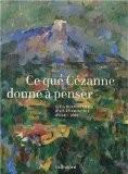 Ce que Cézanne donne à penser : Actes du colloque d'Aix-en-Provence, Juillet 2006 - Denis Coutagne