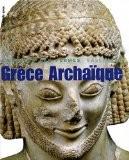 Grèce archaïque : 620-480 avant Jésus-Christ - Jean Charbonneaux