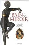 Le bain et le miroir : Soins du corps et cosmétiques de l'Antiquité à la Renaissance - Jean-Marie Sani