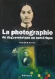 La photographie : Du daguerréotype au numérique - Quentin Bajac