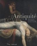 L'Antiquité rêvée : Innovations et résistances au XVIIIe siècle - Guillaume Faroult
