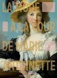 La mode à la cour de Marie-Antoinette - Juliette Trey