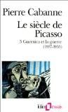 Le Siècle de Picasso, tome 3 : Guernica et la Guerre (1937-1955) - Pierre Cabanne