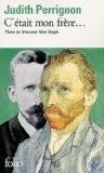 C'était mon frère... : Théo et Vincent Van Gogh - Judith Perrignon