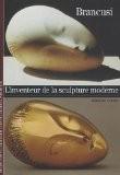 Brancusi : L'inventeur de la sculpture moderne - Marielle Tabart