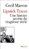 Lipstick Traces. Une histoire secrète du vingtième siècle - Greil Marcus