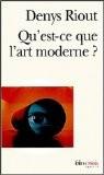 Qu'est-ce que l'art moderne ? - Denys Riout