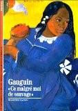"Gauguin : ""Ce malgré moi de sauvage"" - Françoise Cachin"