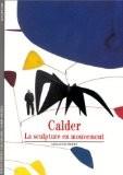 Calder : La sculpture en mouvement - Arnauld Pierre