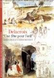 """Delacroix : """"Une fête pour l'oeil"""" - Arlette Sérullaz"""