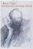 Autoportrait au visage absent : Ecrits sur l'art, 1981-2007 - Jean Clair