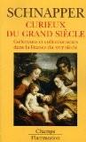 Curieux du Grand Siècle : Collections et collectionneurs dans la France du XVIIe siècle, II Oeuvres d'art - Antoine Schnapper