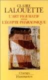 L'Art figuratif dans l'Egypte pharaonique: Peintures et sculptures - Claire Lalouette