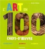 L'art en 100 chefs-d'oeuvre : Architecture-peinture-sculpture - Sonia Chaine