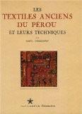 Les textiles anciens du Pérou et leurs techniques - Raoul d' Harcourt