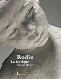 Rodin : La fabrique du portrait - Dominique Viéville