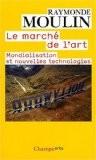 Le marché de l'art : Mondialisation et nouvelles technologies - Raymonde Moulin