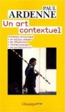 Un art contextuel : Création artistique en milieu urbain, en situation, d'intervention, de participation - Paul Ardenne