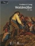 Ferdinand Georg Waldmüller : 1793-1865 - Agnes Husslein-Arco