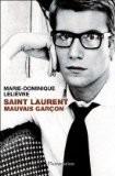 Saint Laurent, mauvais garçon - Marie-Dominique Lelièvre