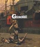 Jean-Léon Gérôme : (1824-1904) L'histoire en spectacle - Laurent des Cars