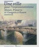 Une ville pour l'impressionnisme : Monet, Pissarro et Gauguin � Rouen - Laurent Salom�