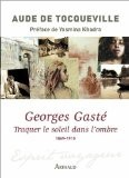 Georges Gaste : traquer le soleil dans l'ombre 1869-1910 - Aude de Tocqueville