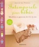 Intemporels pour bébés : Modèles et patrons de 0 à 3 ans - Astrid Le Provost