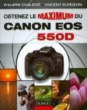 Obtenez le maximum du Canon EOS 550D - Philippe Chaudré