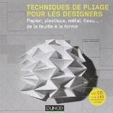 Techniques de pliage pour les designers (+ CD Rom) - Papier, plastique, métal, tissu : de la: Papier, plastique, métal, tissu : de la feuille à la forme - Paul Jackson