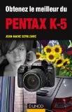 Obtenez le meilleur du Pentax K-5 - Jean-Marie Sepulchre