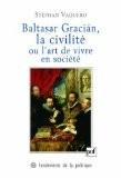 Baltasar Gracián et la civilité ou l'art de vivre en société - Stéphan Vaquero