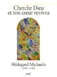 Cherche Dieu et ton coeur revivra : Hildegard Michaelis (1900-1982) - André Louf