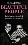 Beautiful People : Saint Laurent, Lagerfeld : splendeurs et misères de la mode - Alicia Drake