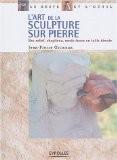L'Art de la sculpture sur pierre : Bas-relief - Chapiteau - Ronde-bosse en taille directe - Jean-Pierre Grimaux