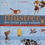 Illustrer des livres pour enfants : Imaginer, créer, se faire éditer - Martin Salisbury